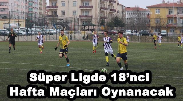 tekirdağ Süper Ligde 18'nci Hafta Maçları Oynanacak