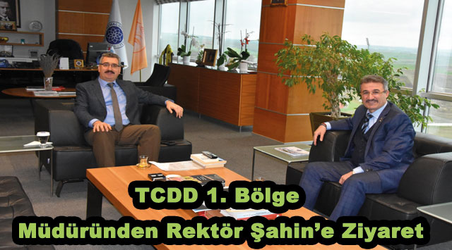 tekirdağ TCDD 1. Bölge Müdüründen Rektör Şahin'e Ziyaret