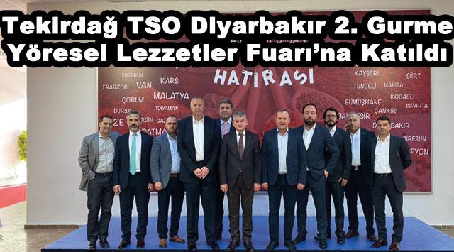 tekirdağ Tekirdağ TSO Diyarbakır 2. Gurme yöresel lezzetler Fuarı'na Katıldı