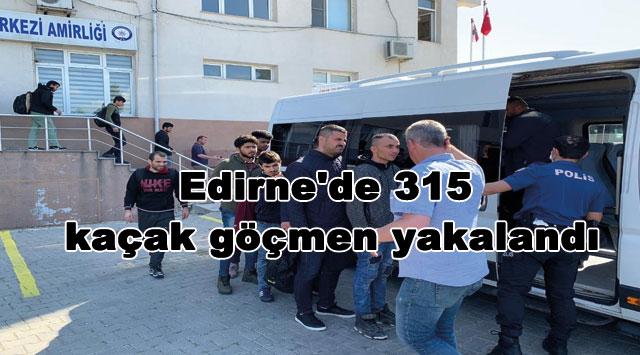 tekirdağ Edirne'de 315 kaçak göçmen yakalandı