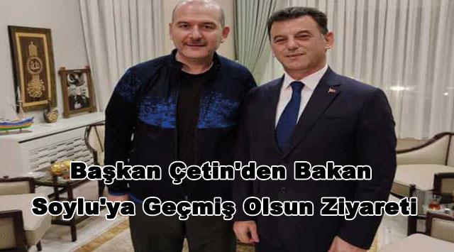 tekirdağ Başkan Çetin'den Bakan Soylu'ya Geçmiş Olsun Ziyareti