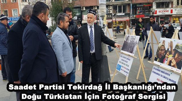 tekirdağ Saadet Partisi Tekirdağ İl Başkanlığı'ndan Doğu Türkistan İçin Fotoğraf Sergisi