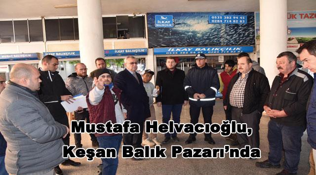 tekirdağ  Mustafa Helvacıoğlu, Keşan Balık Pazarı'nda