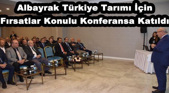 tekirdağ Albayrak Türkiye Tarımı İçin Fırsatlar Konulu Konferansa Katıldı