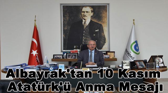 tekirdağ Albayrak'tan 10 Kasım Atatürk'ü Anma Mesajı