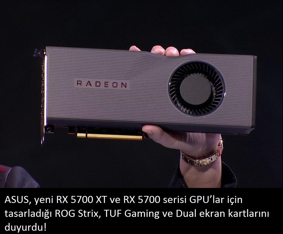 tekirdağ ASUS Radeon RX 5700 XT ve RX 5700 ekran kartları, AMD'nin 7nm RDNA mimarisinin tam performansını gösteriyor.