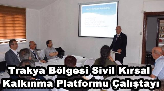 tekirdağ Trakya Bölgesi Sivil Kırsal Kalkınma Platformu Çalıştayı