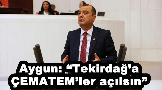"""tekirdağ Aygun: """"Tekirdağ'a ÇEMATEM'ler açılsın"""""""