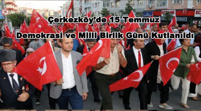 tekirdağ Çerkezköy'de 15 Temmuz  Demokrasi ve Milli Birlik Günü Kutlanıldı