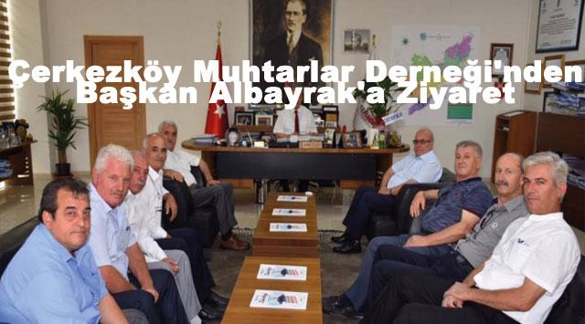 tekirdağ Çerkezköy Muhtarlar Derneği'nden Başkan Albayrak'a Ziyaret