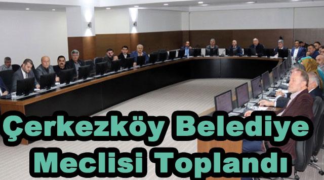 tekirdağ Çerkezköy Belediye Meclisi Toplandı