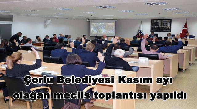 tekirdağ Çorlu Belediyesi Kasım ayı olağan meclis toplantısı yapıldı.