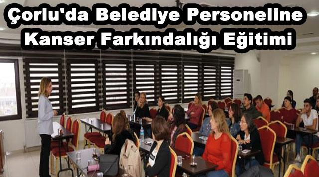 tekirdağ Çorlu'da Belediye Personeline Kanser Farkındalığı Eğitimi