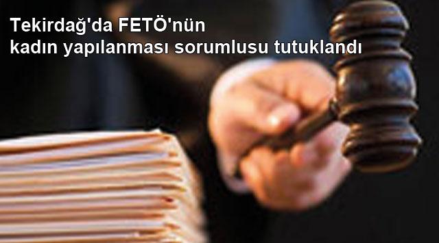 tekirdağ Tekirdağ'da FETÖ'nün kadın yapılanması sorumlusu tutuklandı