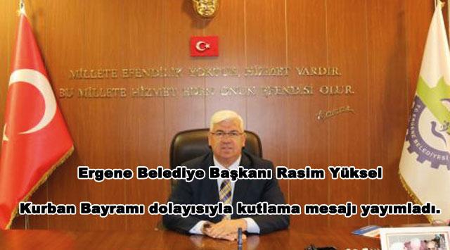 tekirdağ Ergene Belediye Başkanı Rasim Yüksel Kurban Bayramı dolayısıyla kutlama mesajı yayımladı.