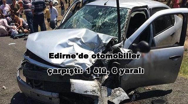 tekirdağ Edirne'de otomobiller çarpıştı: 1 ölü, 6 yaralı
