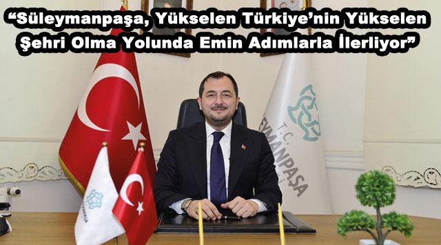 """tekirdağ """"Süleymanpaşa, Yükselen Türkiye'nin Yükselen Şehri Olma Yolunda Emin Adımlarla İlerliyor"""""""