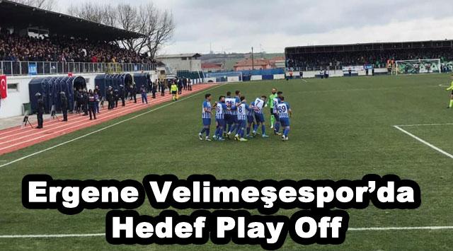 tekirdağ Ergene Velimeşespor'da Hedef Play Off