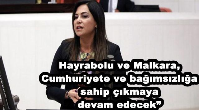 """tekirdağ Hayrabolu ve Malkara, Cumhuriyete ve bağımsızlığa sahip çıkmaya devam edecek"""""""