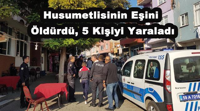 tekirdağ Husumetlisinin Eşini Öldürdü, 5 Kişiyi Yaraladı