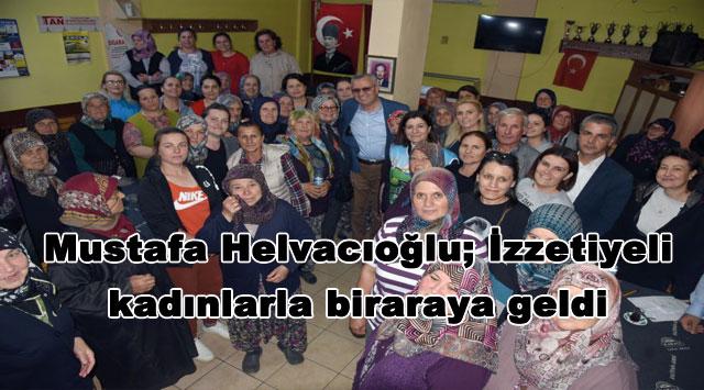 tekirdağ Mustafa Helvacıoğlu; İzzetiyeli kadınlarla biraraya geldi