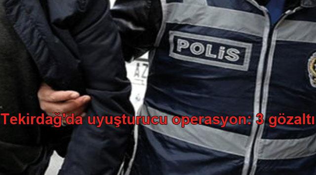 tekirdağ Tekirdağ'da uyuşturucu operasyon: 3 gözaltı
