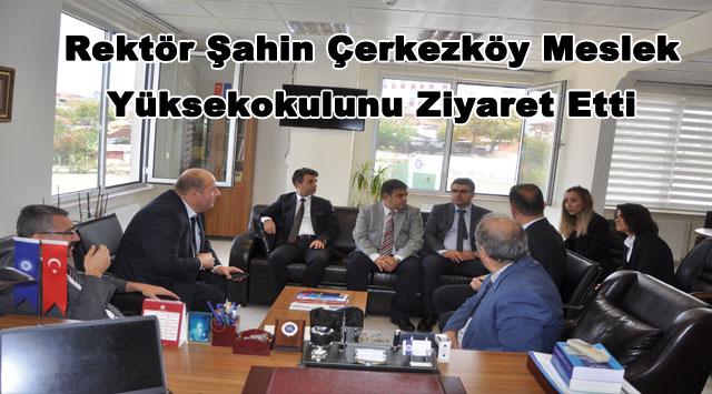 tekirdağ Rektör Şahin Çerkezköy Meslek Yüksekokulunu Ziyaret Etti