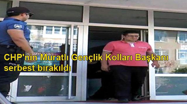 tekirdağ CHP'nin Muratlı Gençlik Kolları Başkanı serbest bırakıldı