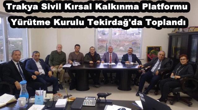 tekirdağ Trakya Sivil Kırsal Kalkınma Platformu Yürütme Kurulu Tekirdağ'da Toplandı