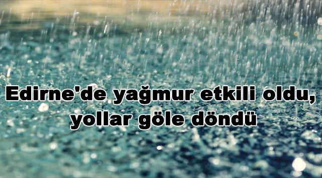 tekirdağ Edirne'de yağmur etkili oldu, yollar göle döndü