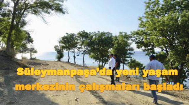 tekirdağ Süleymanpaşa'da yeni yaşam merkezinin çalışmaları başladı