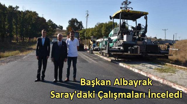 tekirdağ Başkan Kadir Albayrak Saray'daki Çalışmaları İnceledi