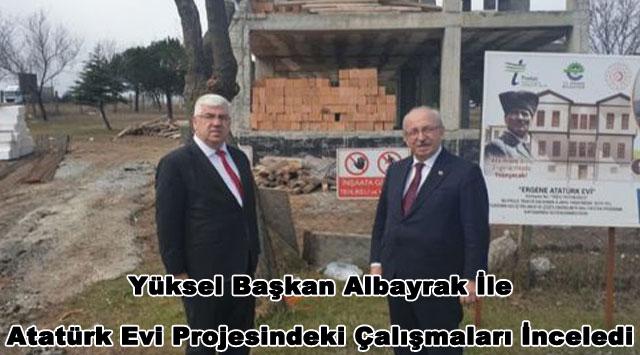 tekirdağ  Yüksel Başkan Albayrak İle Atatürk Evi Projesindeki Çalışmaları İnceledi
