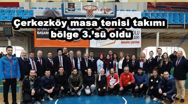 tekirdağ Çerkezköy masa tenisi takımı bölge 3.'sü oldu