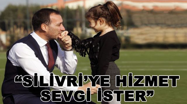"tekirdağ  ""SİLİVRİ'YE HİZMET SEVGİ İSTER"""