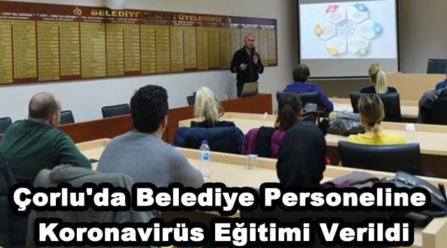 tekirdağ Çorlu'da Belediye Personeline Koronavirüs Eğitimi Verildi