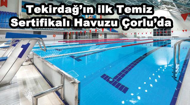 tekirdağ Tekirdağ'ın ilk Temiz Sertifikalı Havuzu Çorlu'da