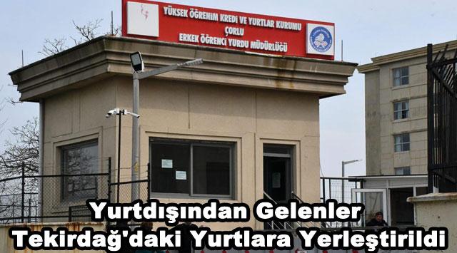 tekirdağ Yurtdışından Gelenler, Tekirdağ'daki Yurtlara Yerleştirildi