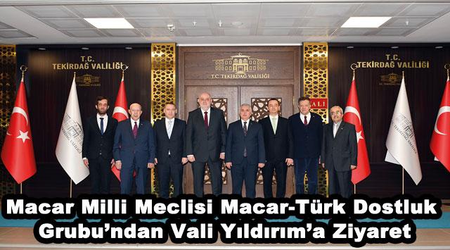 tekirdağ Macar Milli Meclisi Macar-Türk Dostluk Grubu'ndan Vali Yıldırım'a Ziyaret