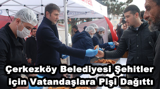tekirdağ Çerkezköy Belediyesi Şehitler için Vatandaşlara Pişi Dağıttı