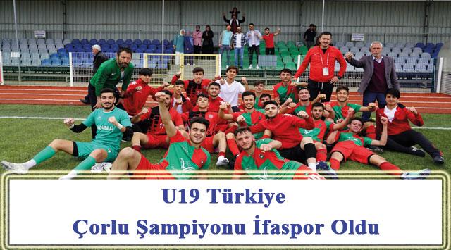 tekirdağ U19 Türkiye Çorlu Şampiyonu İfaspor Oldu