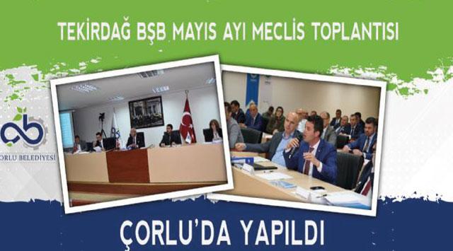 tekirdağ Tekirdağ BŞB Mayıs Ayı Olağan Meclis Toplantısı Çorlu´da Yapıldı