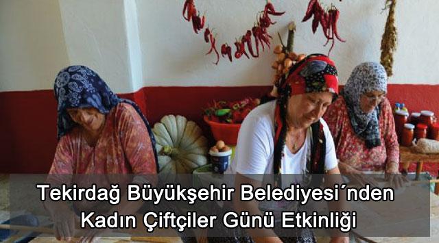 tekirdağ Tekirdağ Büyükşehir Belediyesi´nden Kadın Çiftçiler Günü Etkinliği