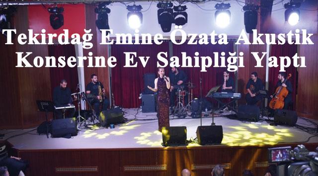 tekirdağ Tekirdağ Emine Özata Akustik Konserine Ev Sahipliği Yaptı