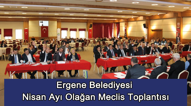 tekirdağ Ergene Belediyesi Nisan Ayı Olağan Meclis Toplantısı
