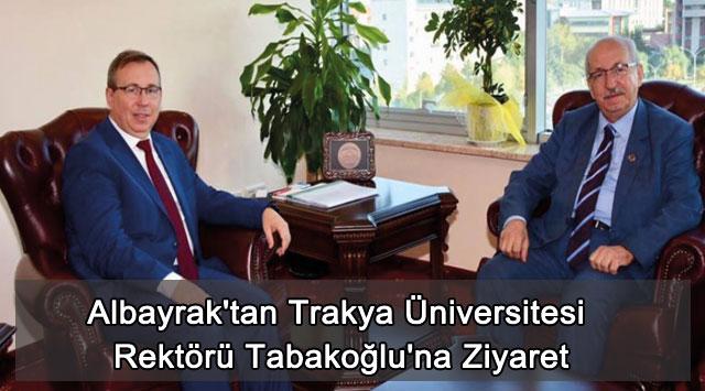 tekirdağ Albayrak'tan Trakya Üniversitesi Rektörü Tabakoğlu'na Ziyaret