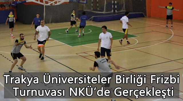 tekirdağ Trakya Üniversiteler Birliği Frizbi Turnuvası NKÜ'de Gerçekleşti