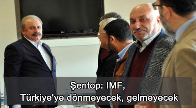 tekirdağ Şentop: IMF, Türkiye'ye dönmeyecek, gelmeyecek