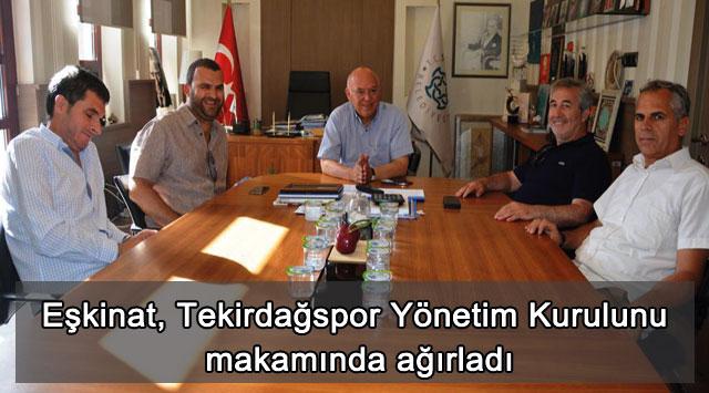 tekirdağ Eşkinat, Tekirdağspor Yönetim Kurulunu makamında ağırladı
