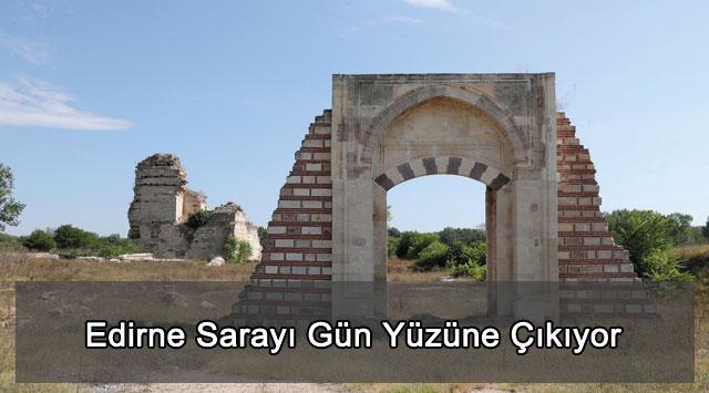 tekirdağ Edirne Sarayı Gün Yüzüne Çıkıyor
